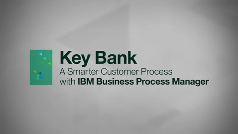 Thumbnail for entry IBM Business Process Manager - the foundation for smarter process at KeyBank