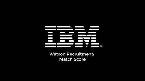 Thumbnail for entry IBM Watson Recruitment Feature Video: Match Score