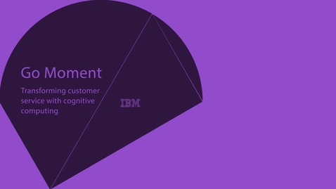 Thumbnail for entry Go Moment transforms customer service with cognitive computing