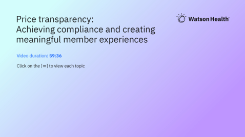 Thumbnail for entry Price transparency: Achieving compliance and creating meaningful member experiences