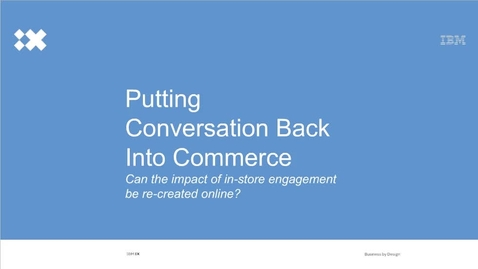 Thumbnail for entry Putting Conversation Back into Commerce: Can the impact of in-store engagement be re-created online?