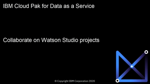 Thumbnail for entry Collaborate on Watson Studio projects: Cloud Pak for Data as a Service