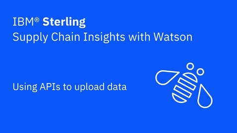 Thumbnail for entry Using APIs to Upload Data - IBM Sterling Supply Chain Insights with Watson