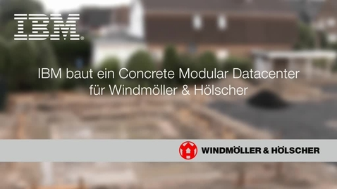 Thumbnail for entry  IBM is building a Concrete Modular Datacenter for Windmöller & Hölscher
