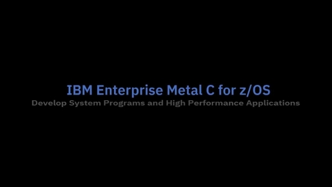 Thumbnail for entry Developing system programs and high-performance applications with IBM Enterprise Metal C for z-OS