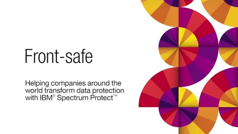 Thumbnail for entry Front-safe transforms data protection with IBM Spectrum Protect