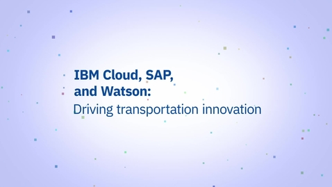 Thumbnail for entry IBM Cloud, SAP and Watson:  Driving transportation innovation