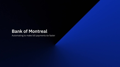 Thumbnail for entry Bank of Montreal automates to make bill payments 6X faster