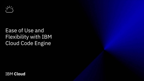 Thumbnail for entry Ease of use and flexibility with IBM Cloud Code Engine