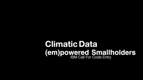 Thumbnail for entry Call for Code 2020:  Climatic Data (em)powered Smallholders