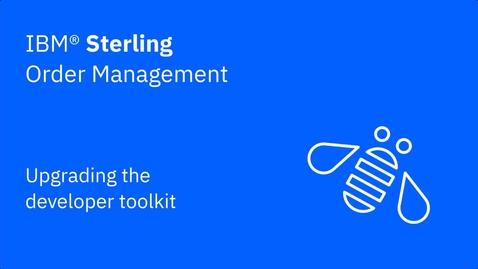 Thumbnail for entry Upgrading the developer toolkit - IBM Sterling Order Management