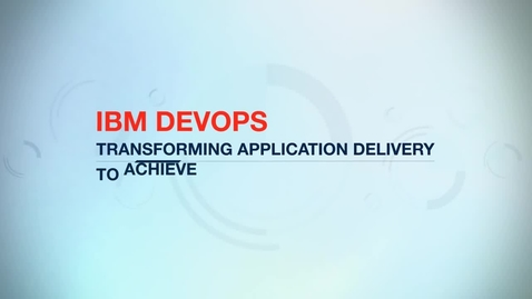 Thumbnail for entry DevOps: Transforming application delivery to achieve faster innovation