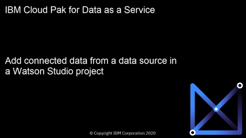 Thumbnail for entry Add connected data from a data source to a Watson Studio project: Cloud Pak for Data as a Service