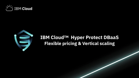 Thumbnail for entry IBM Cloud Hyper Protect DBaaS–flexible pricing & vertical scaling