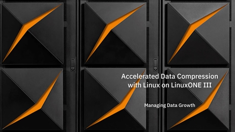Thumbnail for entry Accelerated Data Compression with Linux on LinuxONE III – Managing Data Growth