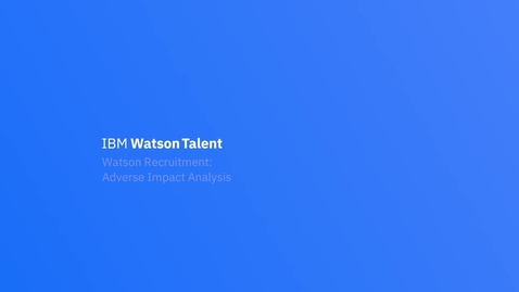 Thumbnail for entry IBM Watson Recruitment Feature Video: Analyze for adverse impact