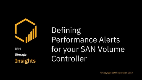 Thumbnail for entry Defining performance alerts for IBM SAN Volume Controller storage systems in IBM Storage Insights