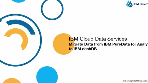 Thumbnail for entry Migrate PureData for Analytics to dashDB using Bluemix Lift