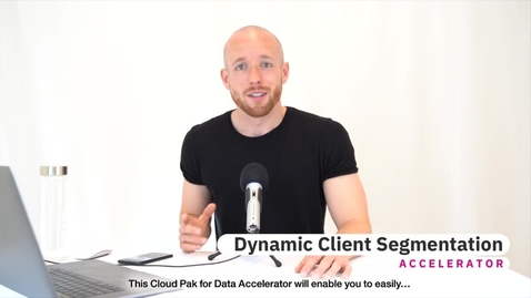 Thumbnail for entry Cloud Pak for Data Dynamic Client Segmentation Accelerator