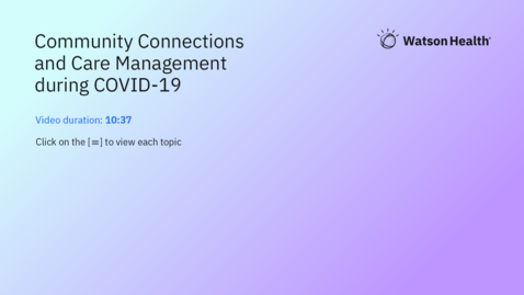 Thumbnail for entry Watson Care Manager: Community Connections and Care Management during COVID-19