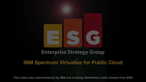 Thumbnail for entry Enterprise Strategy Group: IBM Spectrum Virtualize for Public Cloud
