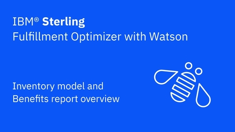 Thumbnail for entry Inventory model and Benefits report overview - IBM Sterling Fulfillment Optimizer with Watson