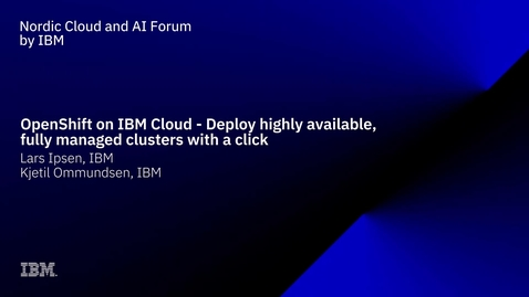 Thumbnail for entry OpenShift on IBM Cloud - Deploy highly available, fully managed clusters with a click