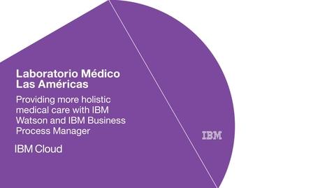 Thumbnail for entry Laboratorio Médico Las Américas enables more holistic care using IBM software