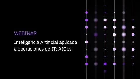 Thumbnail for entry IBM Watson AIOPs¿Cómo optimizar todos nuestros recursos para mejorar nuestra eficiencia?