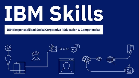 Thumbnail for entry IBM Skills Presenta- Watson Va a Clase - Sesion 3