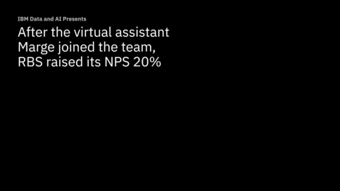 Thumbnail for entry After Marge, a virtual assistant, joined the team, Royal Bank of Scotland increased NPS by 20%