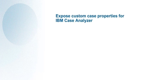 Thumbnail for entry Case Analytics Expose Custom Properties