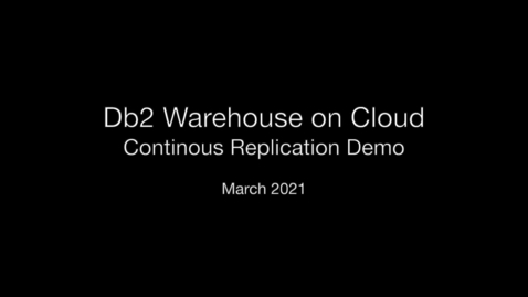 Thumbnail for entry IBM Db2 Warehouse on Cloud Continuous Replication Demo