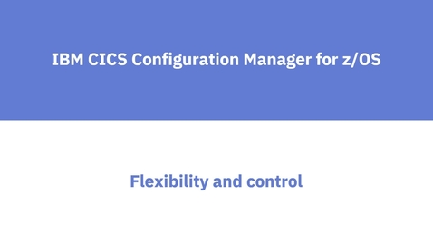 Thumbnail for entry CICS Configuration Manager: Migrating Resources in a Change Package