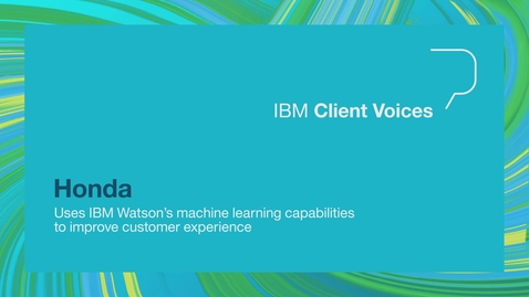 Thumbnail for entry Honda uses IBM Watson's machine learning capabilities to improve customer experience