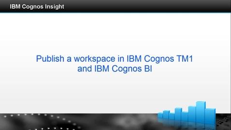 Thumbnail for entry Publish a workspace to IBM Cognos TM1 and IBM Cognos BI