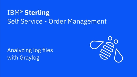 Thumbnail for entry Analyzing log files with Graylog - IBM Sterling Order Management