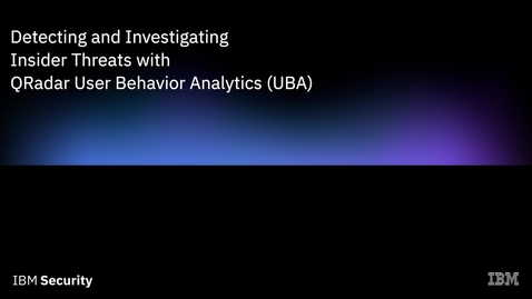 Thumbnail for entry Detecting and Investigating Insider Threats with QRadar User Behavior Analytics (UBA)