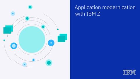 Thumbnail for entry IBM Z application modernization in place