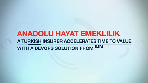 Thumbnail for entry Anadolu Hayat Emeklilik increases productivity by 25% with an IBM DevOps solution