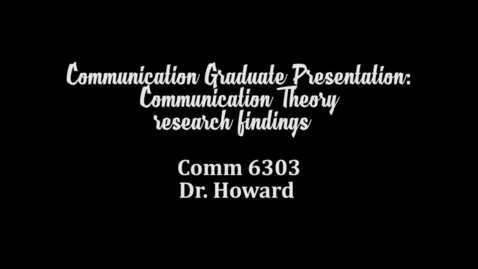 Thumbnail for entry Communication Graduate Presentation: Communication Theory Research Findings