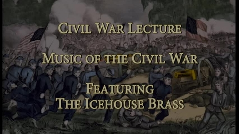 Thumbnail for entry Civil War Lecture Series 2013: Music of the Civil War