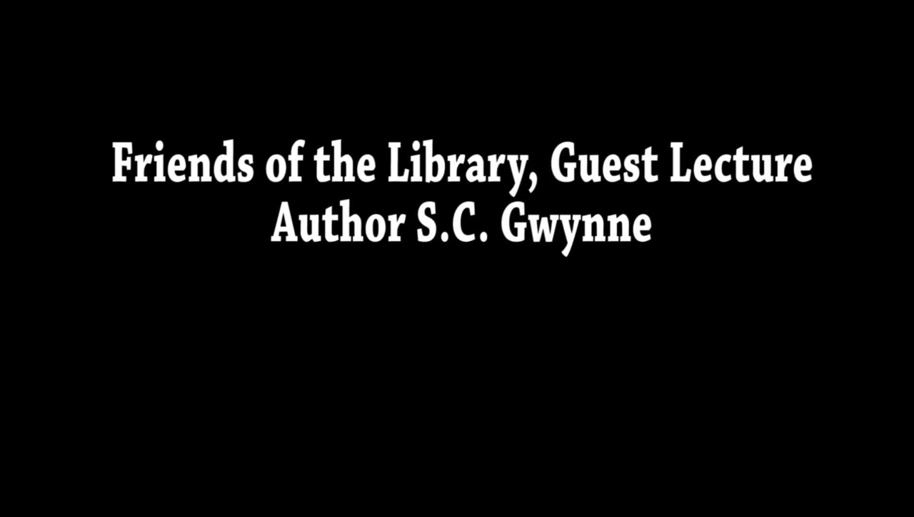 Friends of the Library Guest Lecture: Author S.C. Gwynne - Part 2