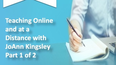 Thumbnail for entry April 2020 Teaching Online and at a Distance Podcast Part 1 of 2 with JoAnn Kingsley