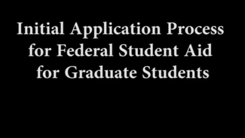 Thumbnail for entry Initial Application Process for Federal Student Aid for Graduate Students