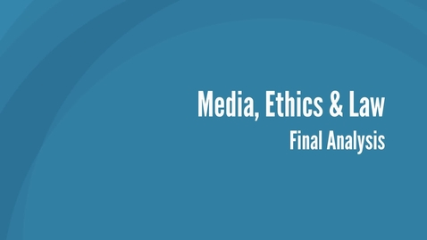 Thumbnail for entry Media, Ethics and Law - Final Analysis