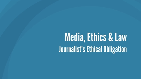 Thumbnail for entry Media, Ethics and Law - Journalists Ethical Obligation