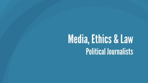 Thumbnail for entry Media, Ethics and Law - Political Journalists