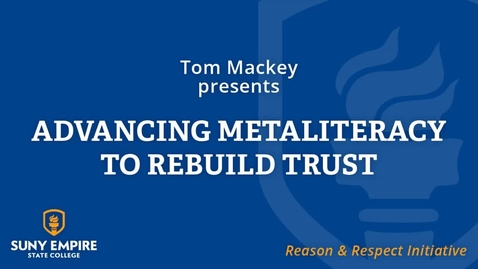 "Thumbnail for entry Reason & Respect Speaker #1 - Tom Mackey ""Advancing Metaliteracy to Rebuild Trust"""
