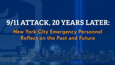 Thumbnail for entry 9/11 Attack, 20 Years Later: New York City Emergency Personnel Reflect on the Past and Future